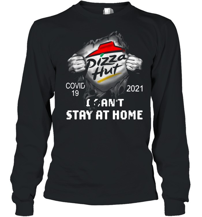 Blood Inside Me With Pizza Hut I Can't Stay At Home Covid 19 2021 shirt Long Sleeved T-shirt