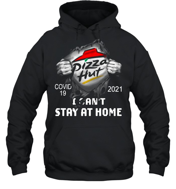 Blood Inside Me With Pizza Hut I Can't Stay At Home Covid 19 2021 shirt Unisex Hoodie