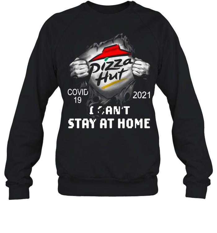Blood Inside Me With Pizza Hut I Can't Stay At Home Covid 19 2021 shirt Unisex Sweatshirt