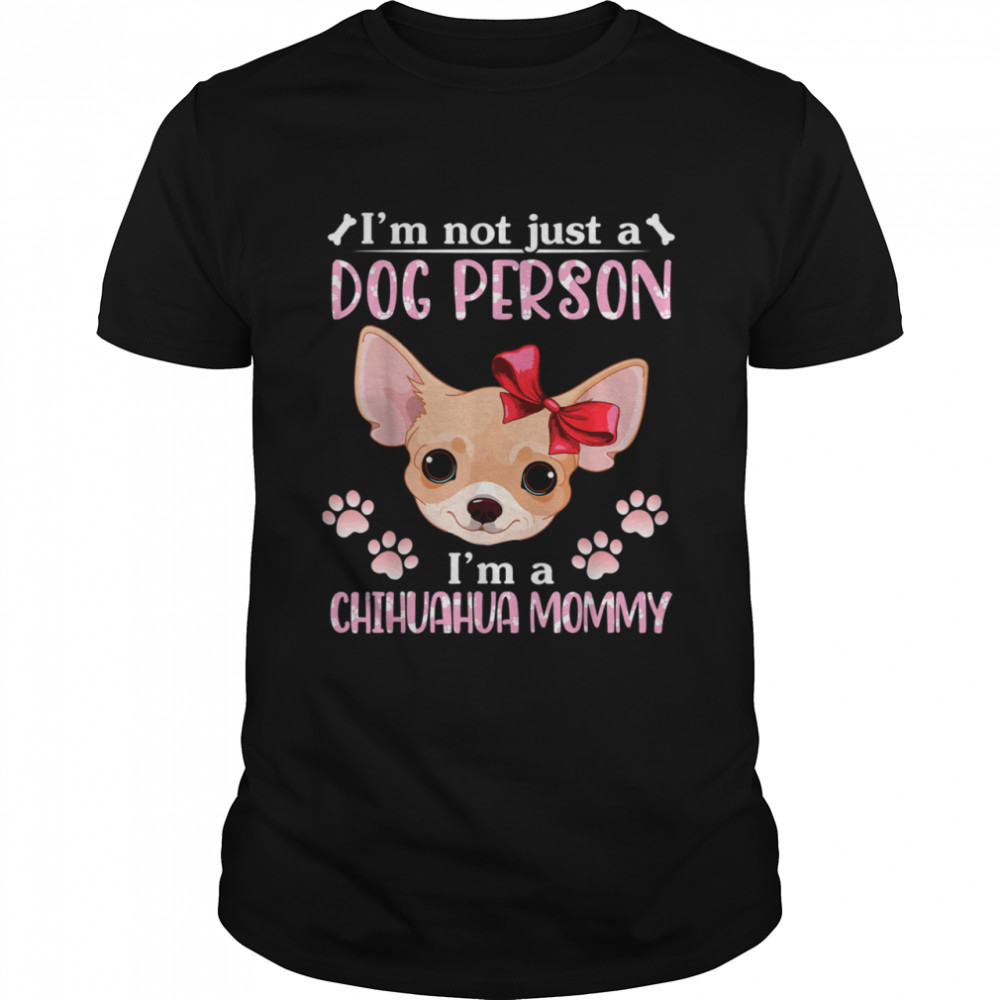 I'm Not Just A Dog Person I'm A Chihuahua Dog Mommy Mother shirt Classic Men's T-shirt