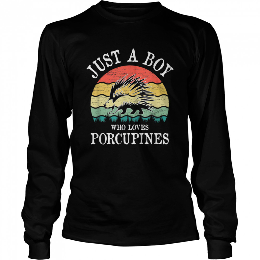 Just A Boy Who Loves Porcupines shirt Long Sleeved T-shirt