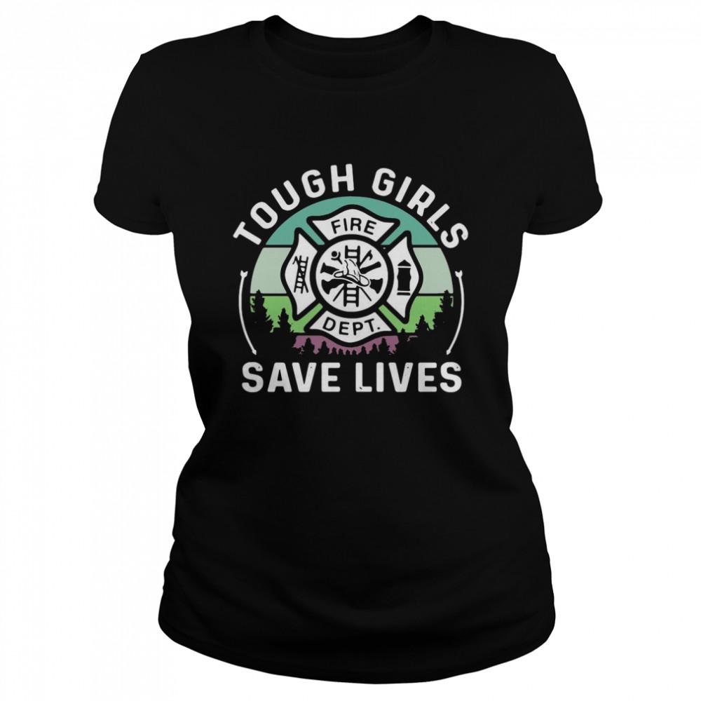 Tough Girls Save Lives Fire Dept  Classic Women's T-shirt