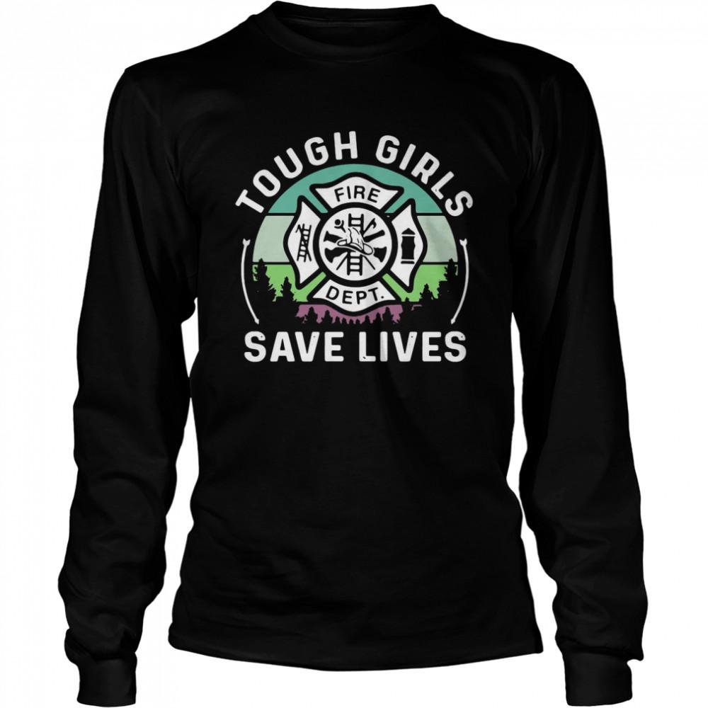 Tough Girls Save Lives Fire Dept  Long Sleeved T-shirt