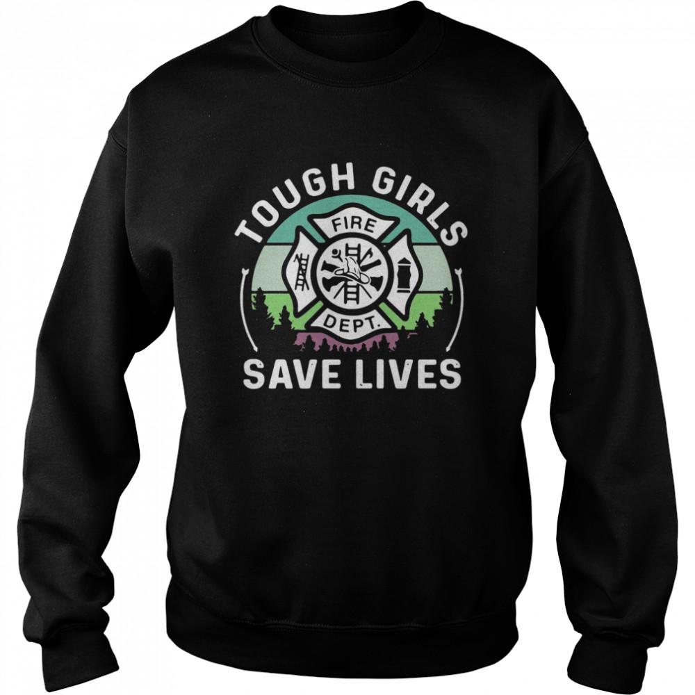Tough Girls Save Lives Fire Dept  Unisex Sweatshirt