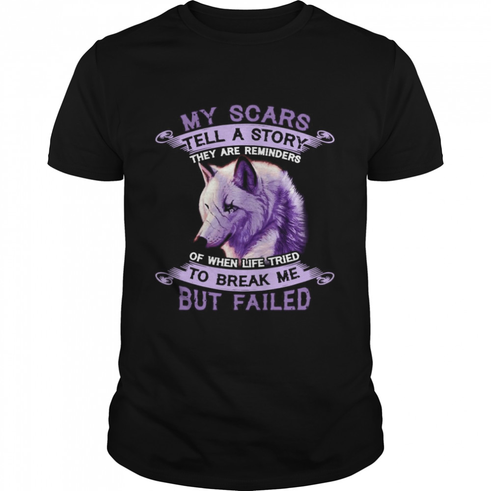Wolf My Scars Tell A Story They Are Reminders Of When Life Tried To Break Me But Failed T-shirt Classic Men's T-shirt
