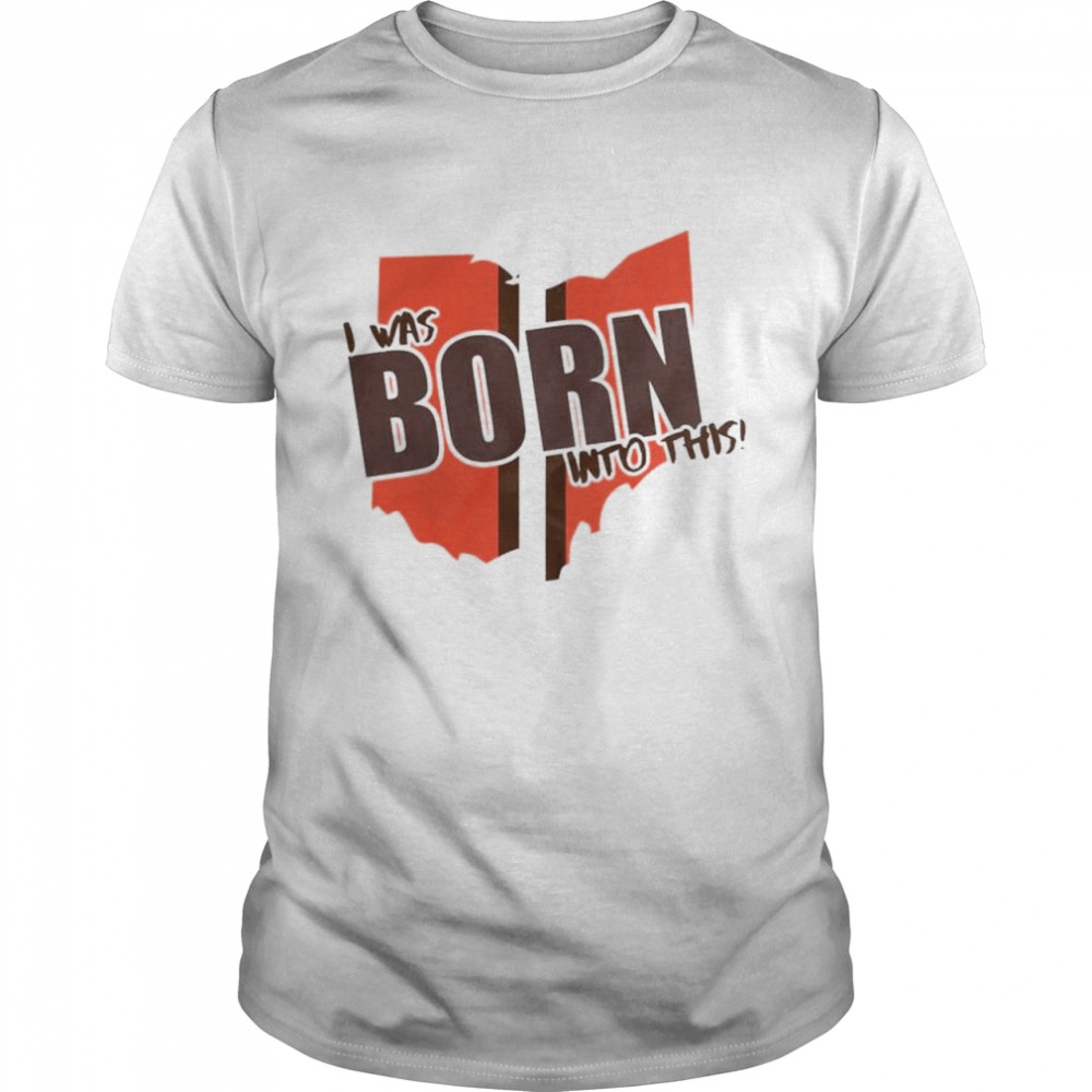 Cleveland Browns I was born into this shirt Classic Men's T-shirt