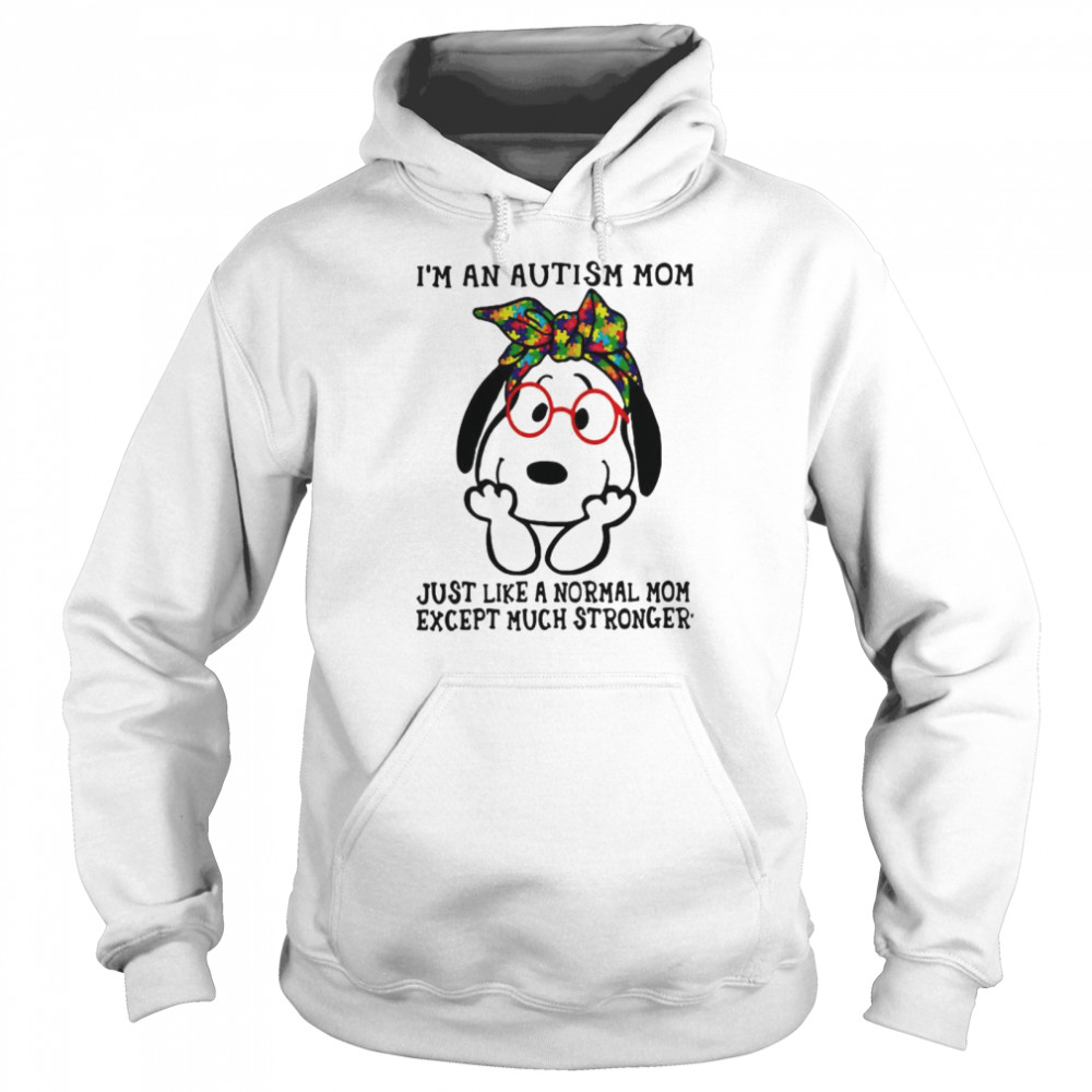 I'm An Autism Mom Just Like A Normal Mom Except Much Stronger Snoopy  Unisex Hoodie