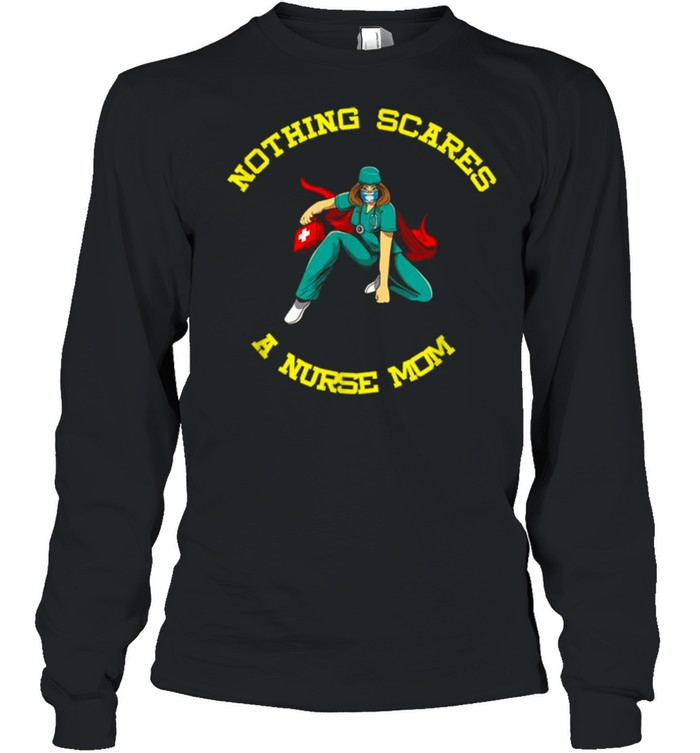 Nurse Mom Nothing Scares Me I Mother´s Day  Long Sleeved T-shirt