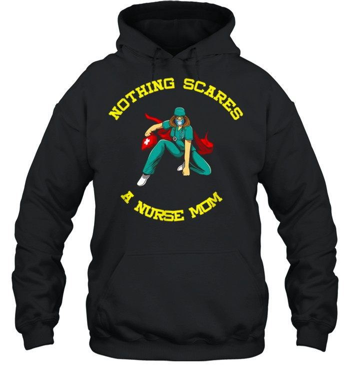 Nurse Mom Nothing Scares Me I Mother´s Day  Unisex Hoodie
