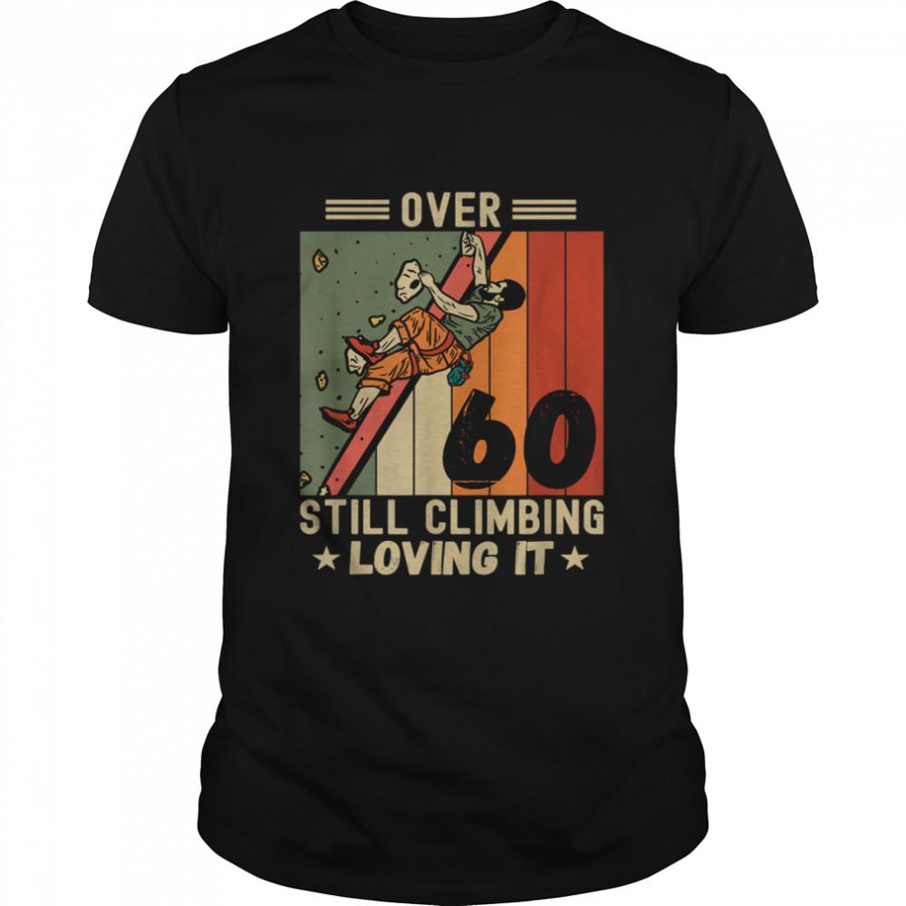 Wall Climbing Rock Climbing 60 Year Old Climber Quotes  Classic Men's T-shirt
