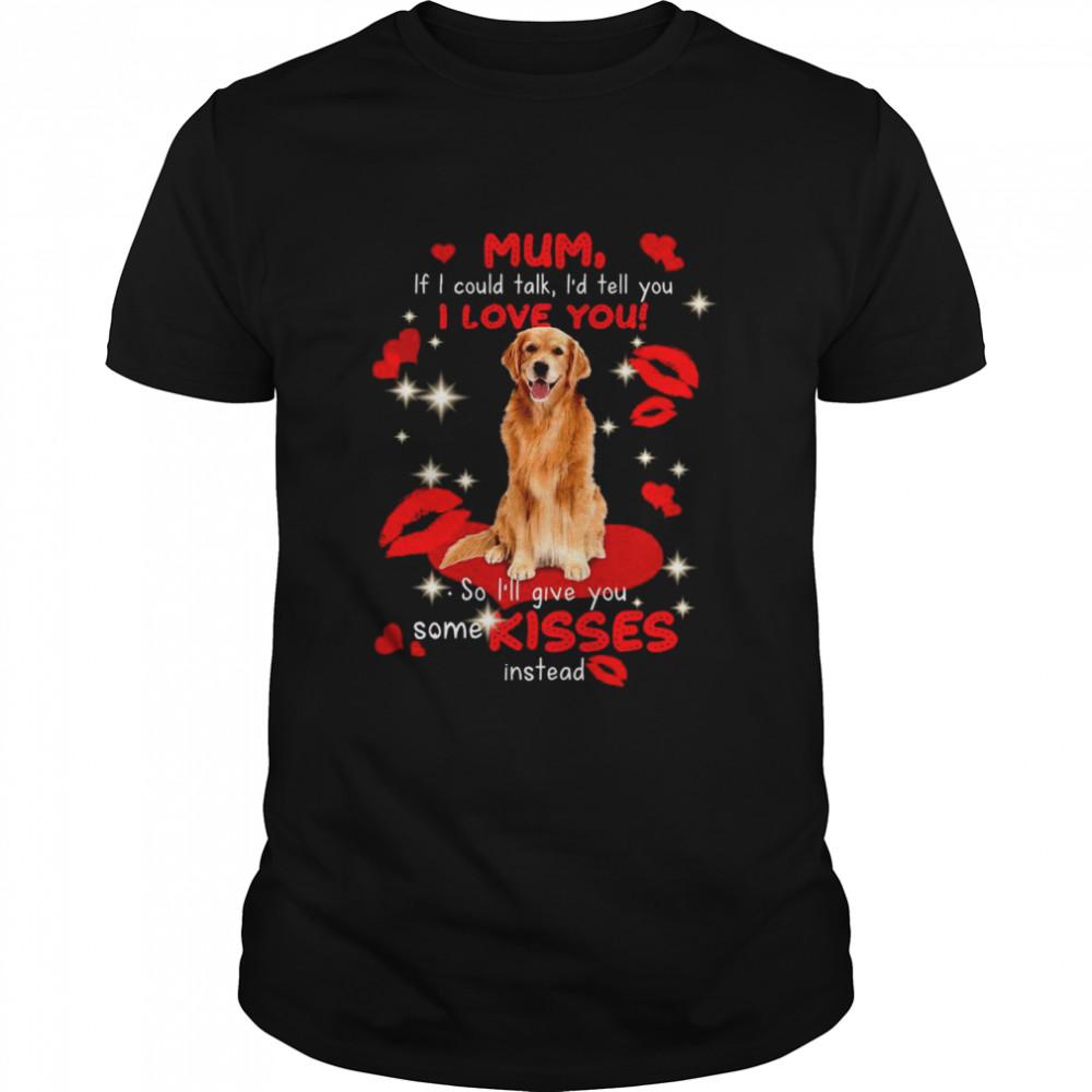 Golden Retriever Mum If I Could Talk I'd Tell You I Love You shirt Classic Men's T-shirt