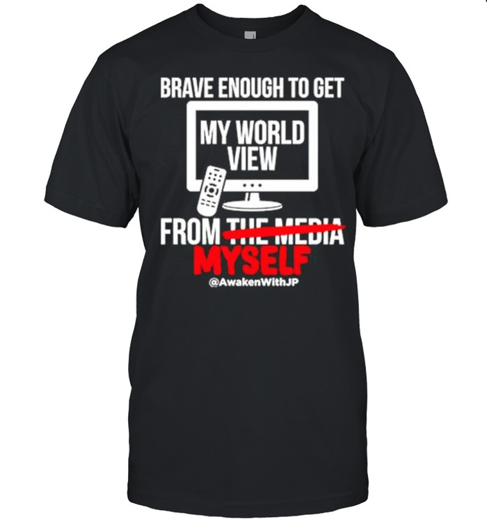 Brave enough to get my world view from myself shirt Classic Men's T-shirt