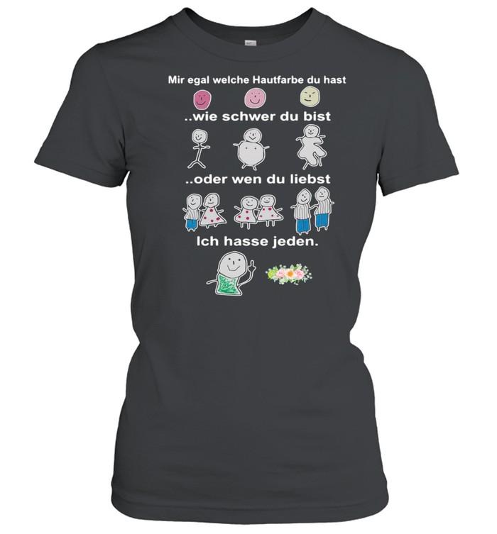 Mir egal welche hautfarbe du hast wie schwer du bist oder wen du liebst shirt Classic Women's T-shirt