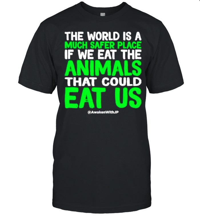 The world is a much safer place if we eat the animals that could eat us shirt Classic Men's T-shirt
