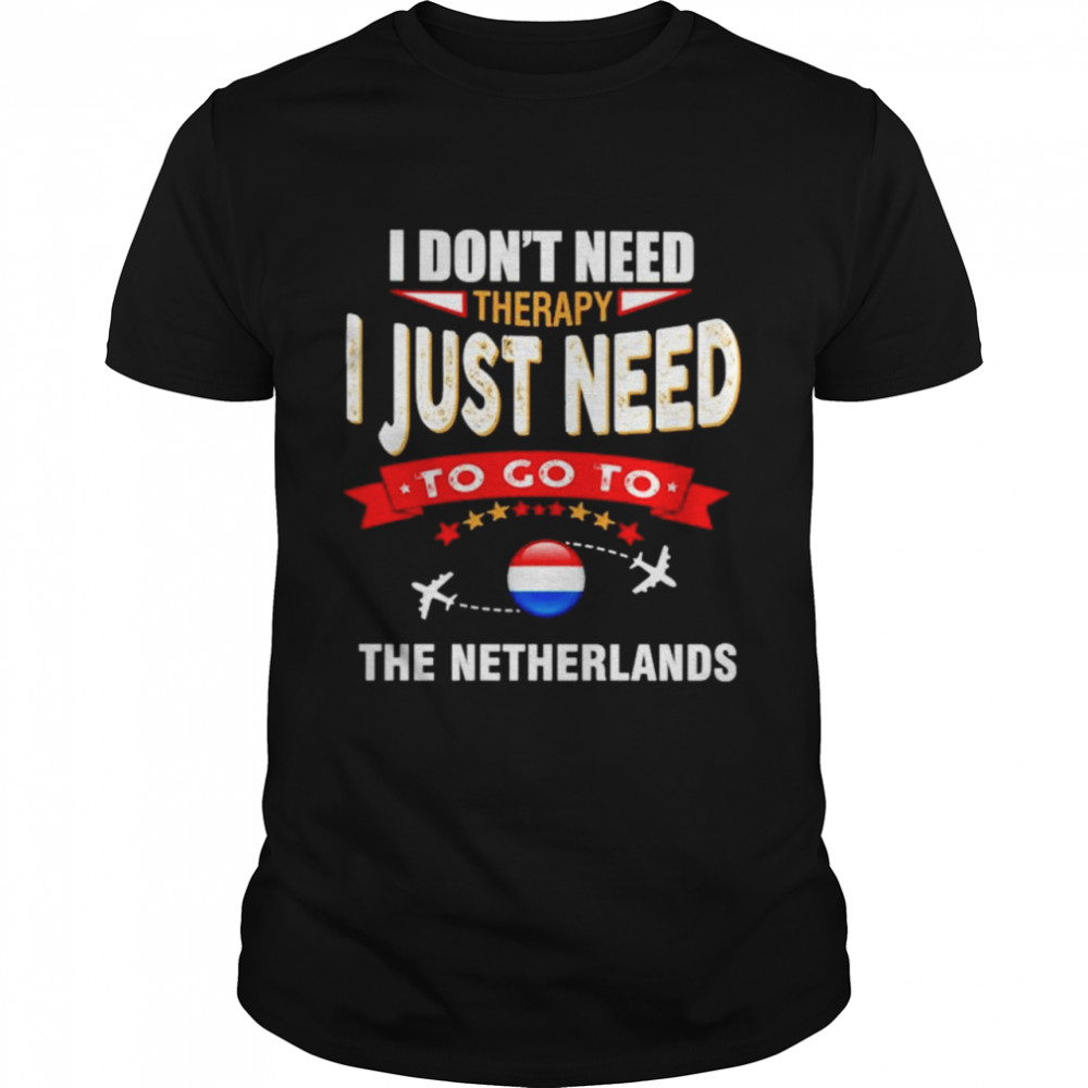 I dont need therapy I just need to go to the Netherlands shirt Classic Men's T-shirt