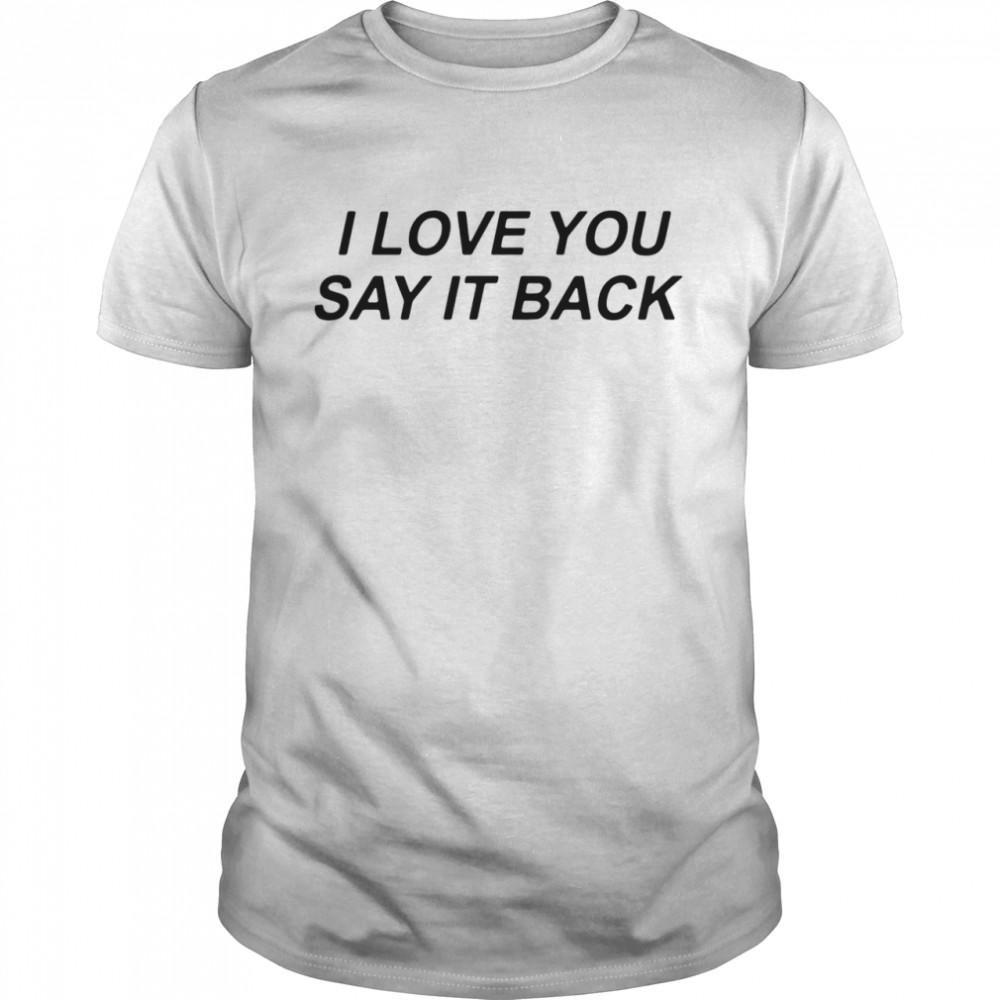 I Love You Say It Back shirt Classic Men's T-shirt