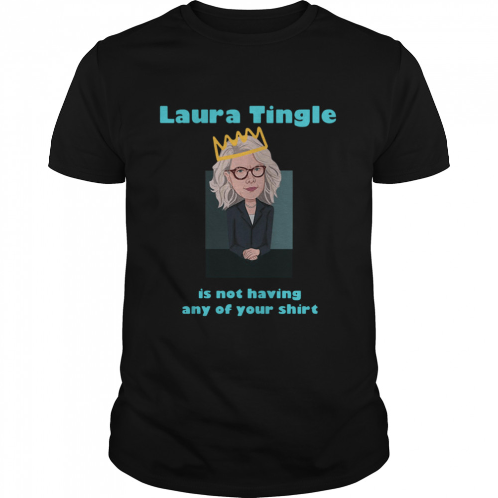 Laura Tingle Is Not Having Any Of Your shirt Classic Men's T-shirt