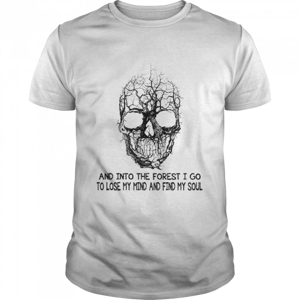 Skull into the forest I go to lose my mind and find my soul shirt Classic Men's T-shirt