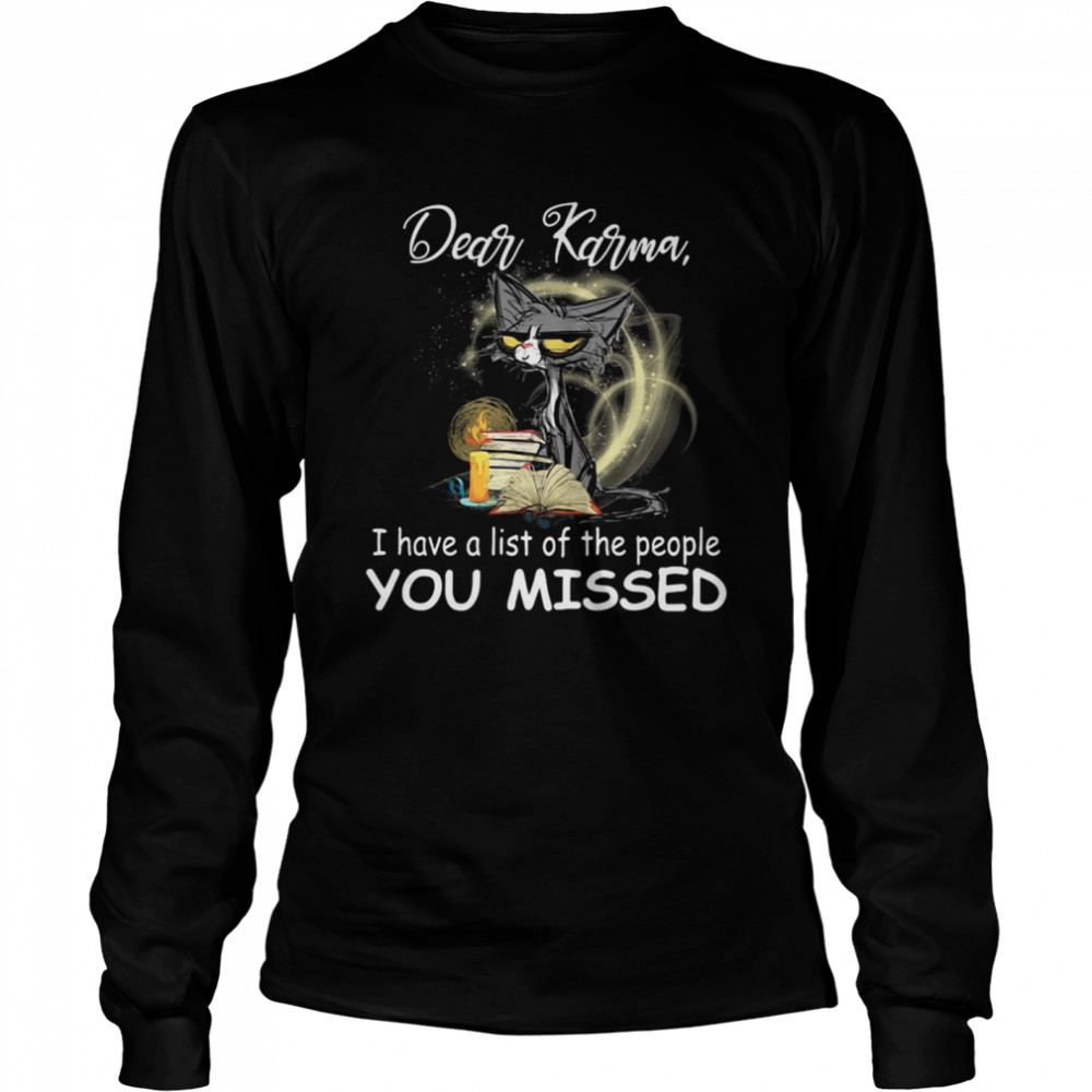 Black Cat Dear Karma I Have A List Of The People You Missed shirt Long Sleeved T-shirt