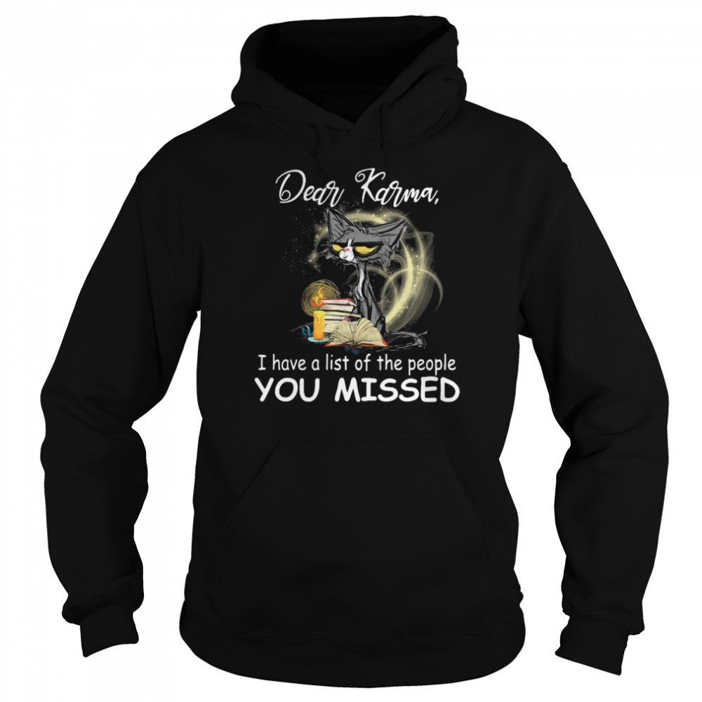 Black Cat Dear Karma I Have A List Of The People You Missed shirt Unisex Hoodie