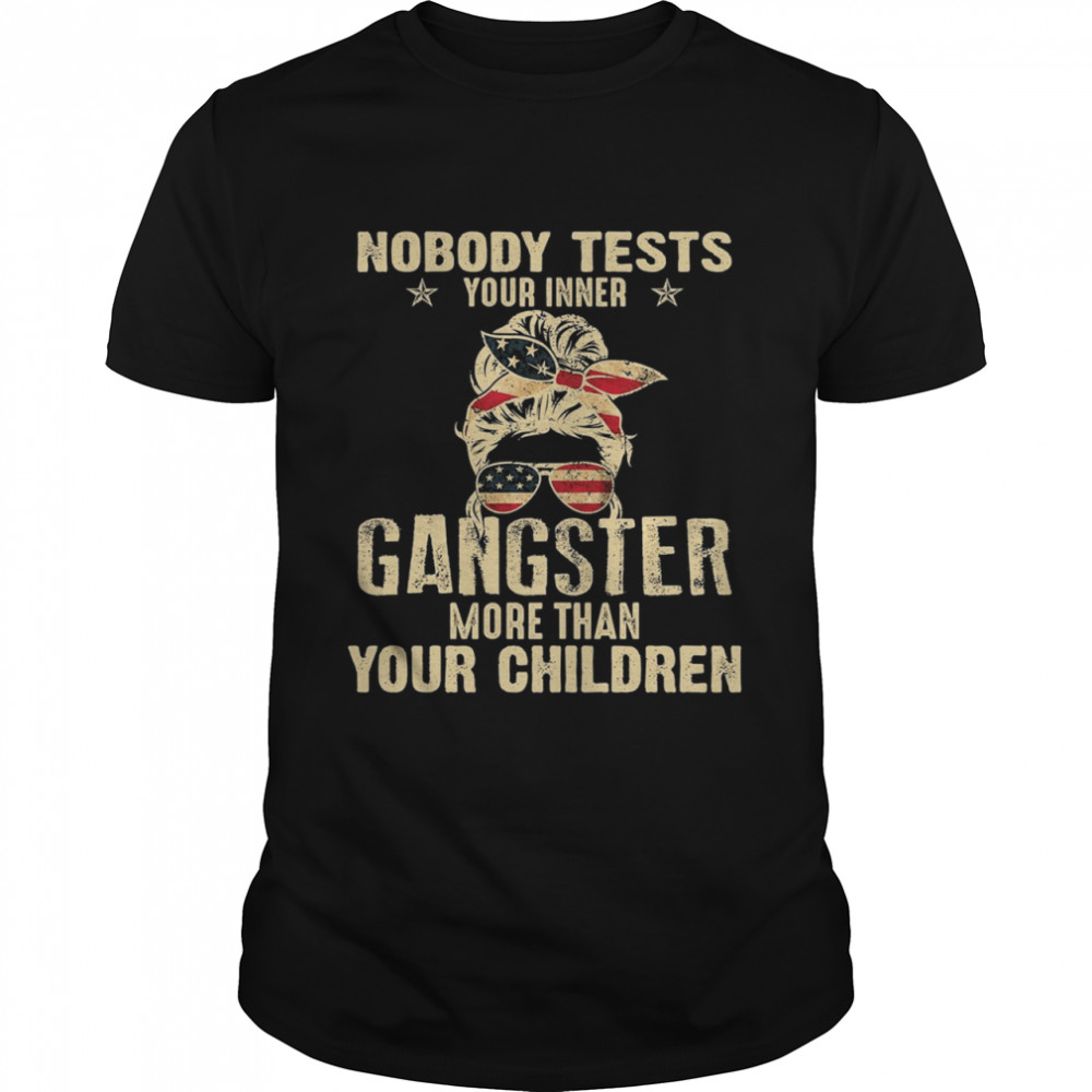 Nobody tests your inner gangster more than your children shirt Classic Men's T-shirt