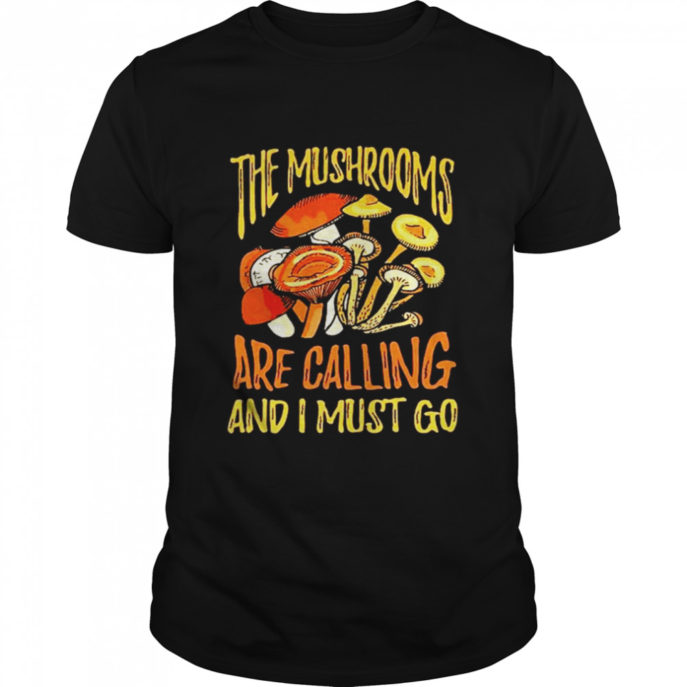 The mushrooms are calling and I must go shirt Classic Men's T-shirt