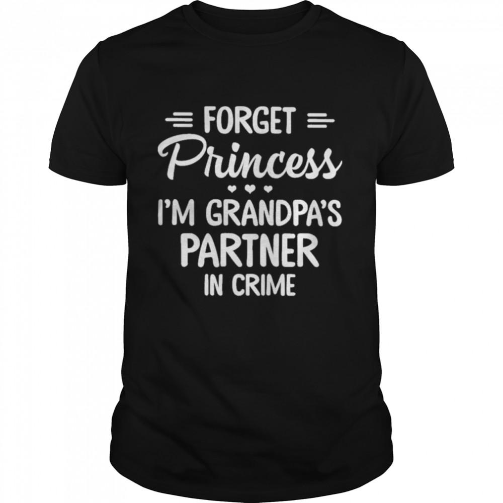 Forget Princess Im Grandpas Partner In Crime shirt Classic Men's T-shirt