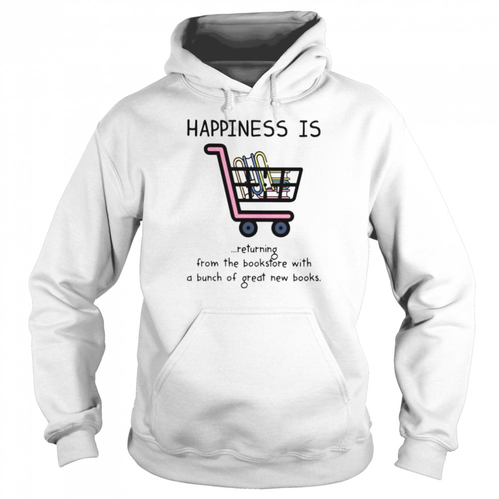 Happiness is returning from the bookstore with a bunch of great new books shirt Unisex Hoodie