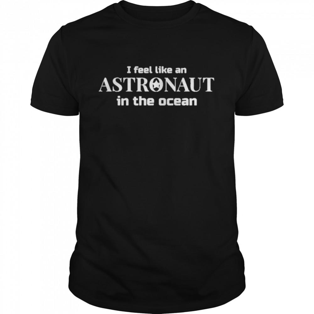 I feel like an Astronaut in the ocean shirt Classic Men's T-shirt