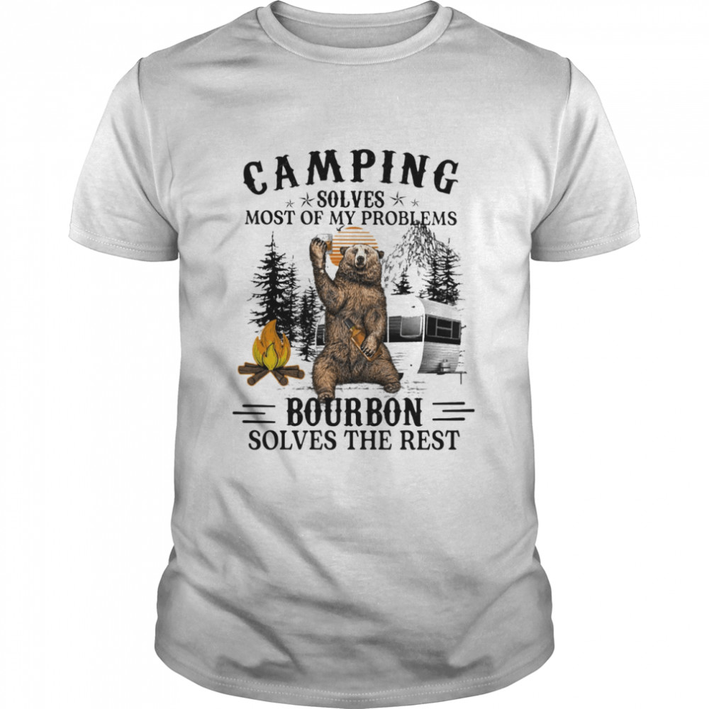 Camping Solves Most Of My Problems Bourbon Solves The Rest Bear  Classic Men's T-shirt