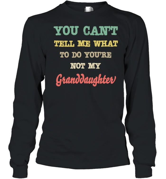 Grandparents From You're Not My Granddaughter  Long Sleeved T-shirt