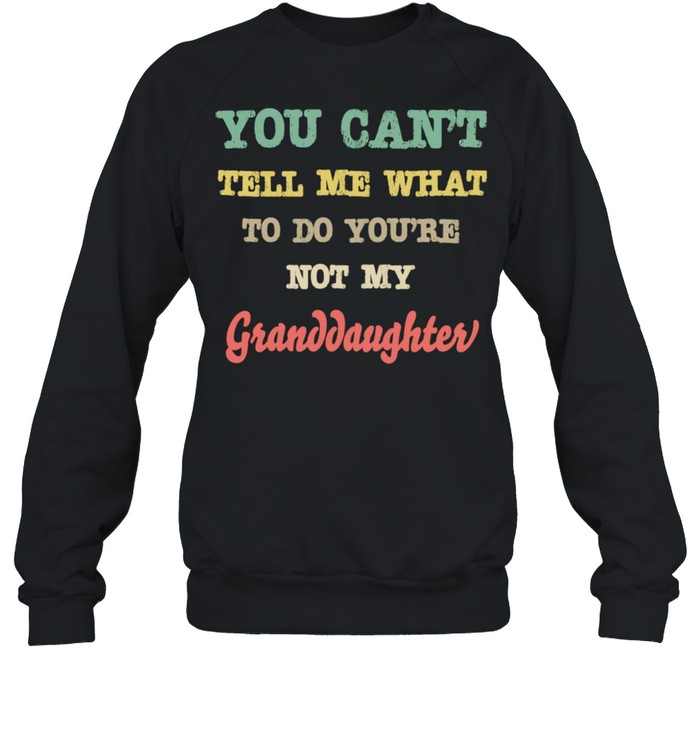 Grandparents From You're Not My Granddaughter  Unisex Sweatshirt