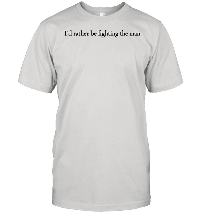I'd Rather Be Fighting The Man  Classic Men's T-shirt