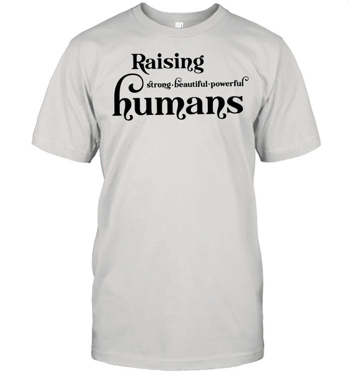 Lovely Raising Strong Beautiful Powerful Humans shirt Classic Men's T-shirt