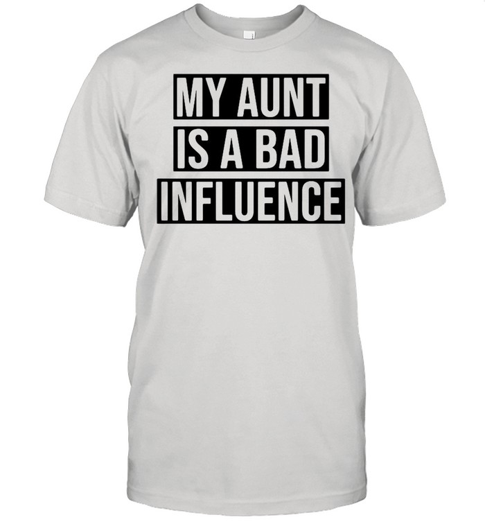 My Aunt Is A Bad Influence shirt Classic Men's T-shirt