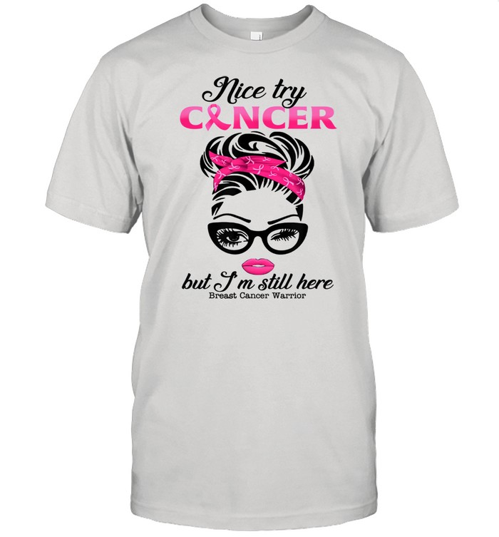 Nice try cancer but I'm still here breast cancer warrior  Classic Men's T-shirt