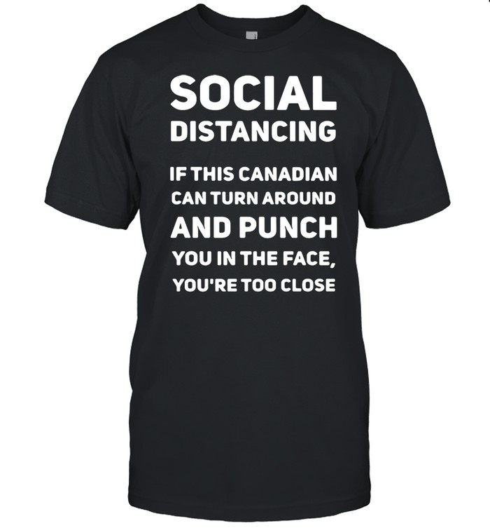 Social Distancing If This Canadian Can Turn Around And Punch T-shirt Classic Men's T-shirt