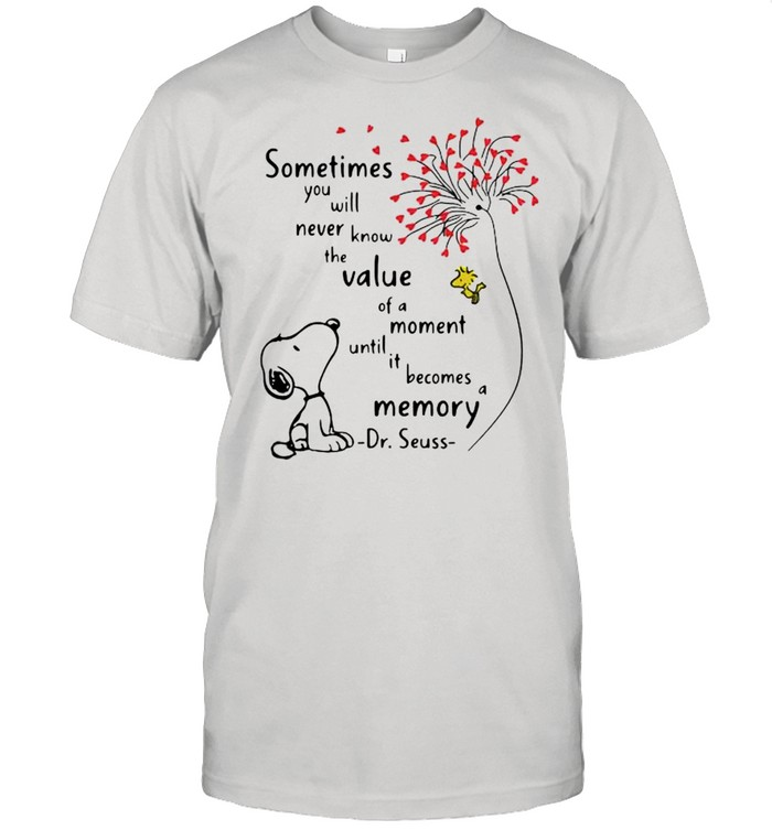 Sometimes You Will Never Know The Value Moment Until Becomes Memory Quote Dr Seuss Snoopy  Classic Men's T-shirt