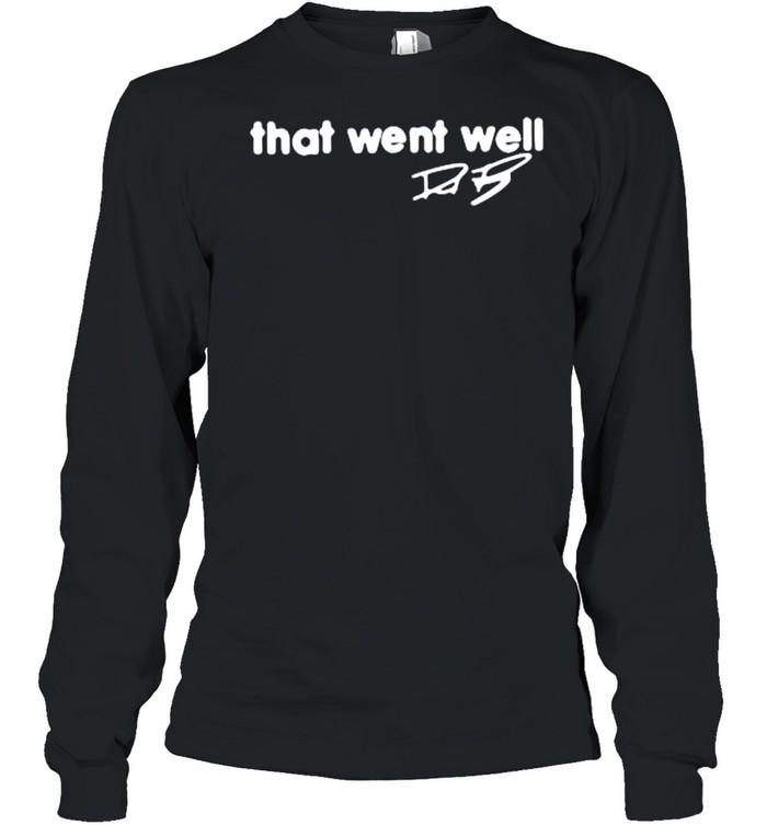 That went well signature shirt Long Sleeved T-shirt