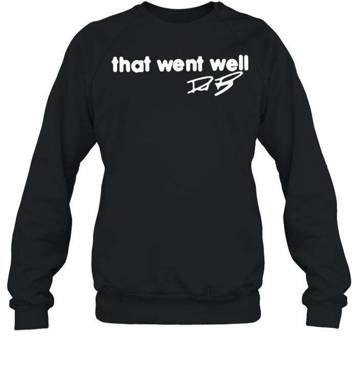 That went well signature shirt Unisex Sweatshirt