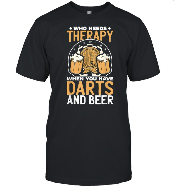 Who Needs Therapy When You Have Darts And Beer Dart Player shirt Classic Men's T-shirt