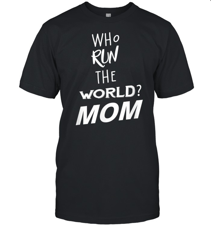 Who Run The World Mom Girl For Mother Day  Classic Men's T-shirt