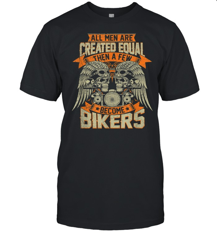 Biker Created Equal Some Become Bikers Grunge Motorcycle shirt Classic Men's T-shirt