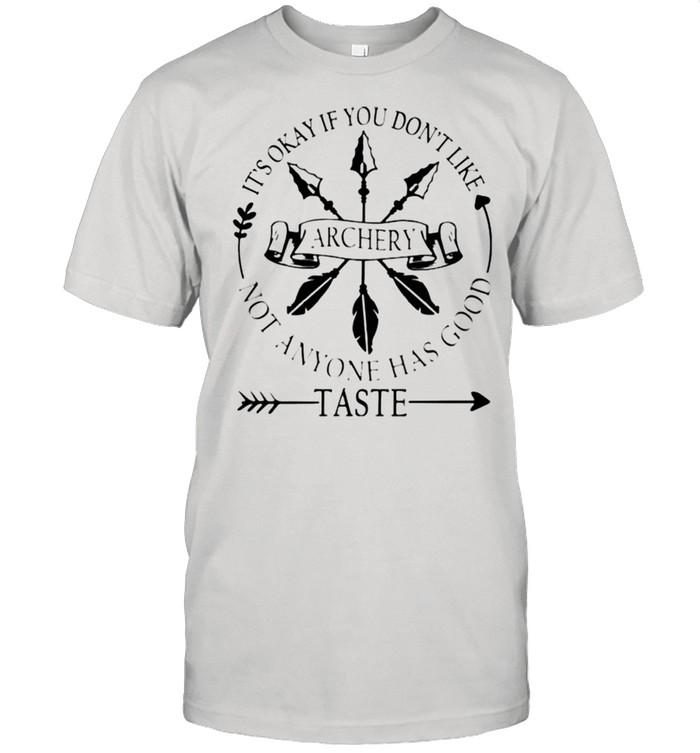 Its okay you dont like Archery not anyone has good taste shirt Classic Men's T-shirt
