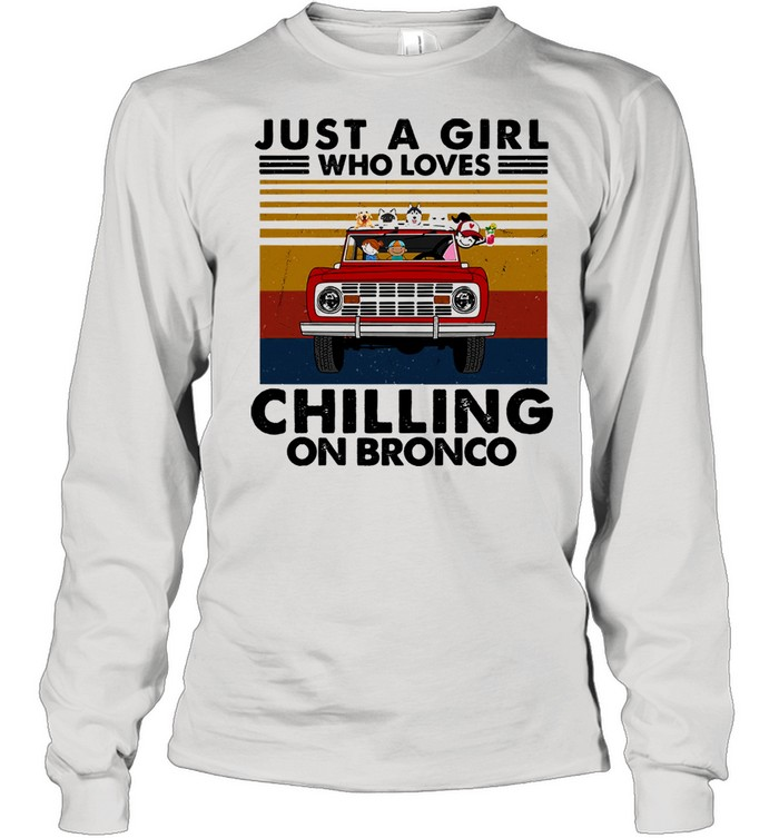 Just a girl who loves chilling on bronco vintage shirt Long Sleeved T-shirt