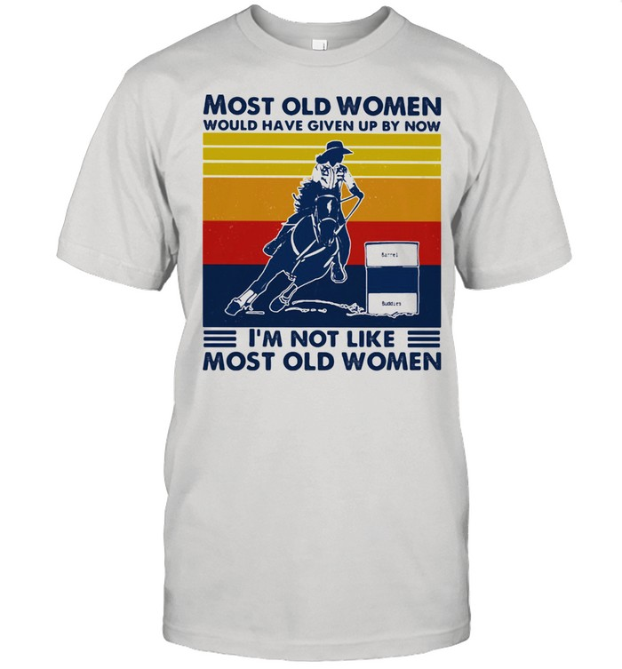 Most Old Women Would Have Given Up By Now I'm Not Like Most Old Women Barrel Racing Vintage  Classic Men's T-shirt