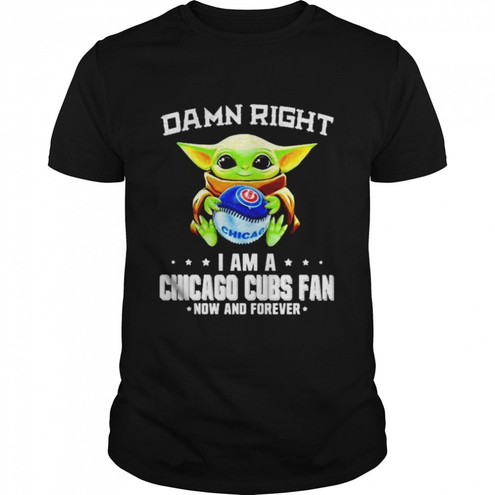 Baby Yoda damn right I am a Chicago Cubs fan now and forever shirt Classic Men's T-shirt