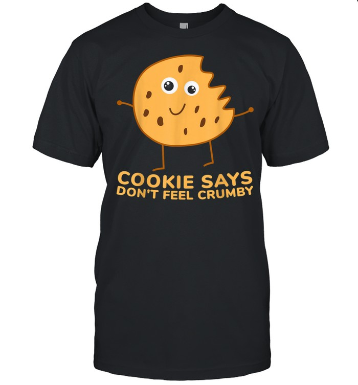 Chip the Cookie says Don't Feel Crumby  Classic Men's T-shirt