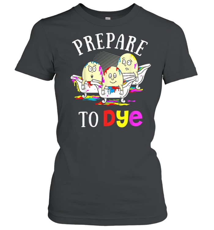 Easter Prepare To Dye Sunday Egg Hunting Colorful  Classic Women's T-shirt
