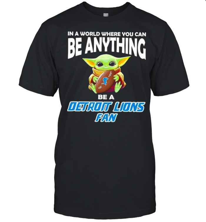 In A World Where You Can Be Anything Be A Detroit Lions Fan Baby Yoda  Classic Men's T-shirt